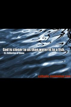 God is closer to us than water is to a fish. St Catherine of Siena St Catherine Of Siena, Texture Water, Earth Texture, Water Images, Water Ripples, Saint Quotes, Catholic Quotes, Water Reflections, Water Lighting