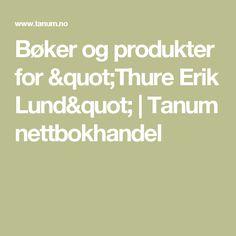 Thure Erik Lund - et utvalg av hans bøker. En forfatter jeg vil teste ut.