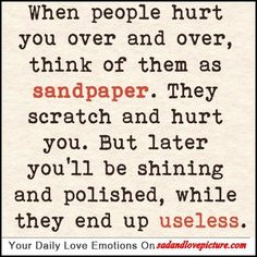 Sad and Love Picture: When people hurt you over and over, think of them as sandpaper.