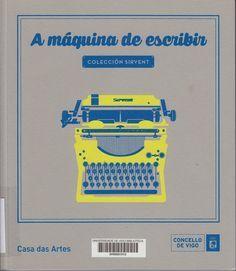 A Máquina de escribir: colección Sirvent : [exposición], Casa das Artes, [Vigo], 12 de febreiro - 05 de abril 2015 / textos, Alfredo Sirvent... (et al.). Signatura: 86 SIR  Na biblioteca: http://kmelot.biblioteca.udc.es/record=b1546896~S1*gag
