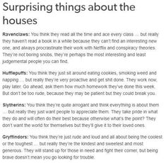 The Hufflepuff one is true. So's Slytherin. And Ravenclaw. um that's all the houses Harry Potter Universal, Harry Potter Fandom, Harry Potter Memes, Harry Potter World, Potter Facts, Harry Potter Houses Traits, Must Be A Weasley, Ron Weasley, Slytherin Pride