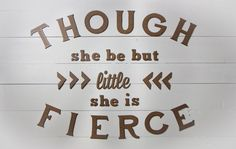 Though She Be But Little   Wall Statement by 163DesignCompany, $40.00