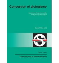 Concession et dialogisme : les connecteurs concessifs à l'épreuve des corpus / Sylvie Mellet (dir.) - Bern : Peter Lang, cop. 2008