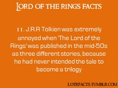 The Lord of the Rings is NOT a trilogy. That's why I will only read from the single-volume edition. Because it's the way he wanted it. He also wanted to name The Return of the King The War of the Ring since he felt the former name revealed too much of what was going to happen, which is very true.
