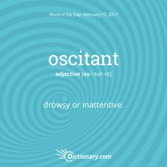 oscitant - Word of the Day   Dictionary.com