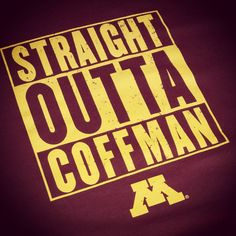 Straight Outta Coffman! University of Minnesota students will recognize! Did we mention we have a Big Ten license? #screenprinting #tshirts #bigten #uofmn
