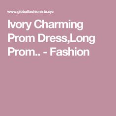 Ivory Charming Prom Dress,Long Prom.. - Fashion