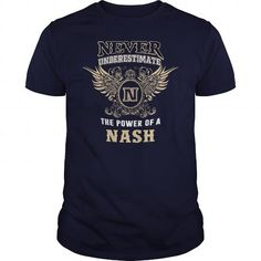 Cool NEVER UNDERESTIMATE The Power Of A NASH T-Shirts