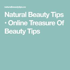 Natural Beauty Tips • Online Treasure Of Beauty Tips