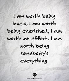 Image result for I exist, and therefore I am important. I'm not going to chase people to prove my worth.