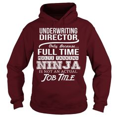 Underwriting Director Because Full Time Multi Tasking Ninja Is Not An Actual Job Title T-Shirt, Hoodie Underwriting Director