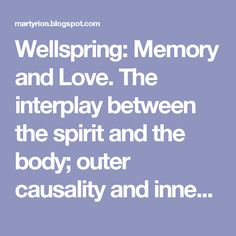 Wellspring: Memory and Love. The interplay between the spirit and the body; outer causality and inner freedom