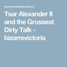 Tsar Alexander II and the Grossest Dirty Talk - bizarrevictoria