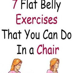 b0fb420582d8f95a7580d98bb511e1ca - 7 Flat Belly Exercises That You Can Do In a Chair