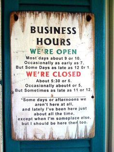business hours sign - hahaha so true, i need this sign! Come to think of it, everyone in Mexico needs this sign