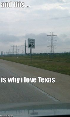 Texas -- Love their speed limits AND the way they pull over in West Texas and let you go around them.