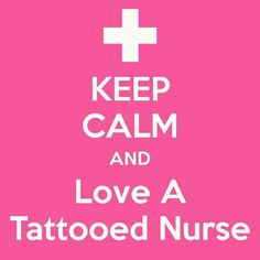 Keep Calm & Love a Tattooed Nurse