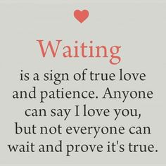 I wait cuz I love you and you are worth it