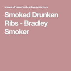 Smoked Drunken Ribs - Bradley Smoker