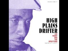 Lee Perry & The Upsetter - High Plains Drifter - Album > https://www.youtube.com/watch?v=SUsf_3BwEyw
