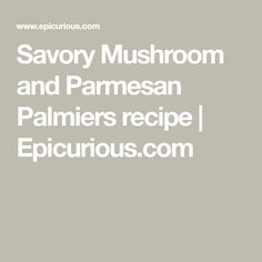 Savory Mushroom and Parmesan Palmiers recipe | Epicurious.com