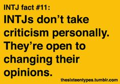 INTJs don't take criticism personally. They're open to changing their opinions -- Truth...but you better have a convincing stance...and facts, graphs, and statistics are a bonus. ;) ~Missy