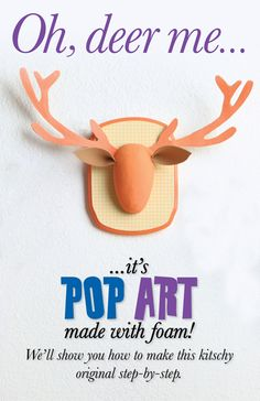 It's pop art made with foam! We'll show you how to make this kitschy original step-by-step.