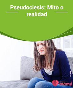 Pseudociesis: Mito o #realidad   El deseo de ser madre genera en ocasiones #sentimientos que no sabemos #canalizar. Conoce aquí si la #pseudociesis es un mito o realidad.