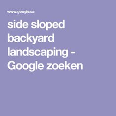 side sloped backyard landscaping - Google zoeken