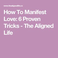 How To Manifest Love: 6 Proven Tricks - The Aligned Life