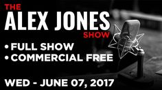 Alex Jones (FULL SHOW Commercial Free) Wednesday 6/7/17: Jerome Corsi, M...