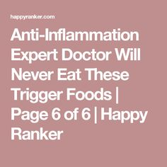 Anti-Inflammation Expert Doctor Will Never Eat These Trigger Foods | Page 6 of 6 | Happy Ranker
