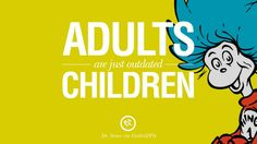 Adults are just outdated children. Beautiful Dr Seuss Quotes On Love And Life