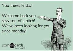 And that is how every Friday feels