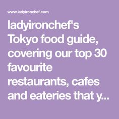 ladyironchef's Tokyo food guide, covering our top 30 favourite restaurants, cafes and eateries that you must try in Tokyo.
