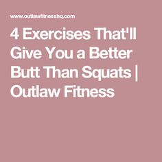 4 Exercises That'll Give You a Better Butt Than Squats | Outlaw Fitness