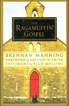 The Ragamuffin Gospel -- One of my all-time favorite books. I could read Brennan Manning or C.S. Lewis any time.