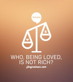 Who being loved is not rich? #purpose #quotes