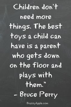 Children don't need more toys. They need parents who will play with them. Great article on foster parenting too