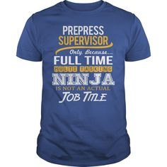 Awesome Tee For Prepress Supervisor T-Shirts, Hoodies. GET IT ==► Funny Tee Shirts