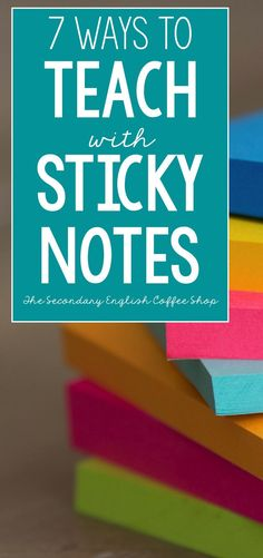 7 Ways to Teach with Sticky Notes in the ELA Classroom: A blog post by the Secondary English Coffee Shop