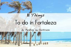 Things to do in Fortaleza, Brazil. By Packing my Suitcase.