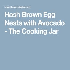 Hash Brown Egg Nests with Avocado - The Cooking Jar