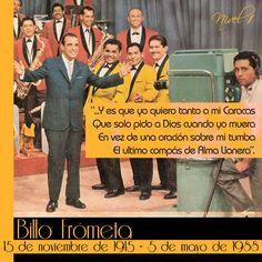 Billo Frómeta un caraqueño nacido en República Dominicana. A ritmo de merengue, nació el15 de noviembre de 1915. Frómeta emigró a Venezuela en 1937 y tuvo una marcada influencia en la música popular venezolana con la agrupación Billo's Caracas Boys. Con el guarachero Cheo García y el bolerista Felipe Pirela, Billo dió inicio a la orquesta mas exitosa que haya sido conformada en Venezuela en el siglo XX.