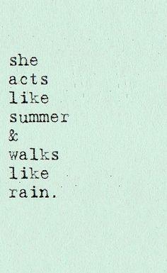 She acts like summer & walks like rain.