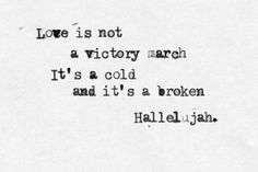 love is not a victory march, its a cold and it's a broken hallelujah. Hallelaujah – Leonard Cohen