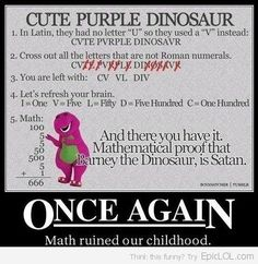 barney... wouldn't say math ruined my childhood, i always knew barney wasn't quite right