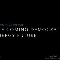 T H E C O M I N G D E M O C R AT I C E N E R G Y F U T U R E E L E C T R O N S O N T H E R U N John Farrell Director of Democratic Energy March 12, 2014. http://slidehot.com/resources/how-democratic-energy-fits-the-rural-electric-philosophy.60275/