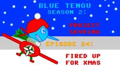 "Blue Tengu's Game Development Show Season 2 - Episode 24: ""Fired Up for ..."