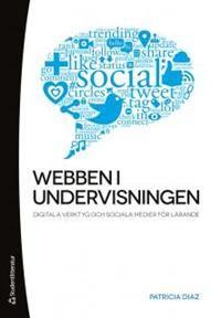 Webben i undervisningen : Digitala verktyg och sociala medier för lärande - Patricia Diaz - Bok (9789144077987) | Adlibris Bokhandel - Alltid billigt, alltid fraktfritt